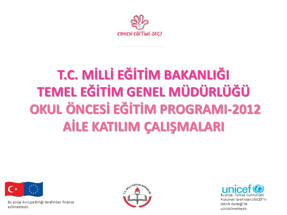 Bu proje Avrupa Birliği tarafından finanse edilmektedir. Bu proje, Türkiye Cumhuriyeti Hükümeti tarafından UNICEF'in te knik desteği ile yürütülmekted