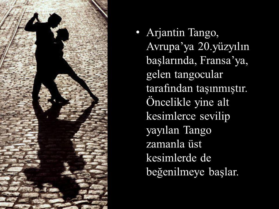 Arjantin Tango, Avrupa'ya 20.yüzyılın başlarında, Fransa'ya, gelen tangocular tarafından taşınmıştır. Öncelikle yine alt kesimlerce sevilip yayılan Ta