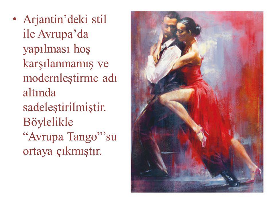 """Arjantin'deki stil ile Avrupa'da yapılması hoş karşılanmamış ve modernleştirme adı altında sadeleştirilmiştir. Böylelikle """"Avrupa Tango""""'su ortaya çık"""