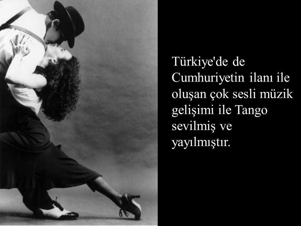 Türkiye'de de Cumhuriyetin ilanı ile oluşan çok sesli müzik gelişimi ile Tango sevilmiş ve yayılmıştır.