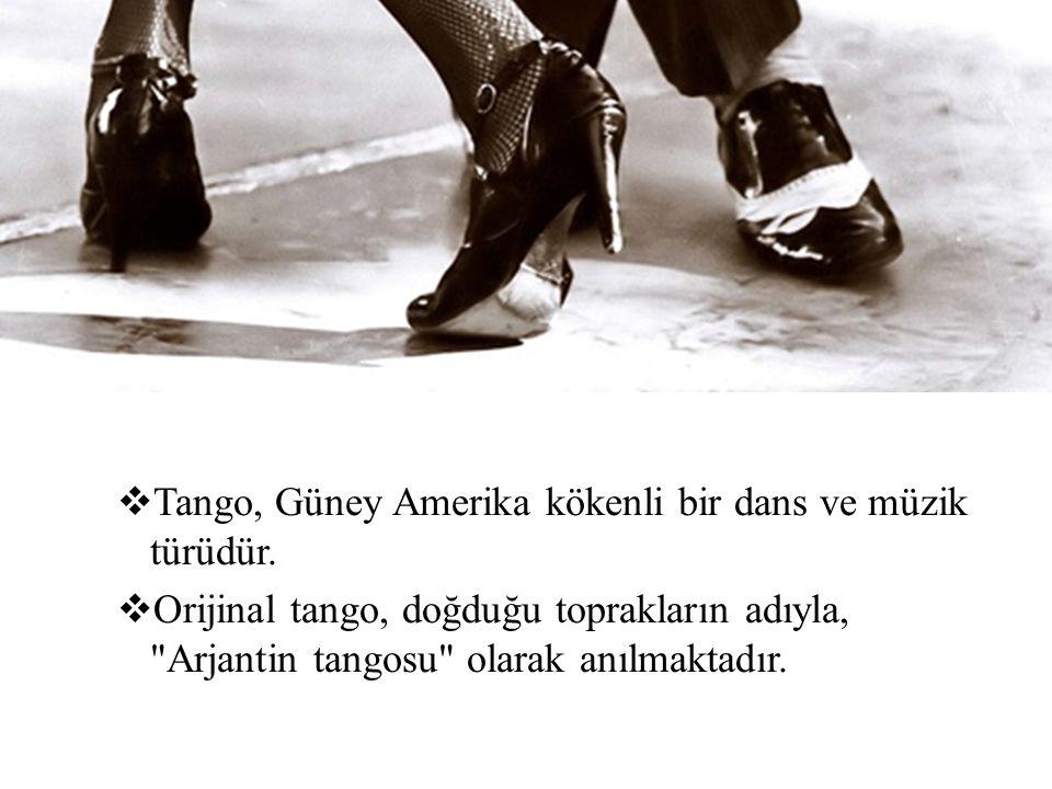  Tango, Güney Amerika kökenli bir dans ve müzik türüdür.  Orijinal tango, doğduğu toprakların adıyla,