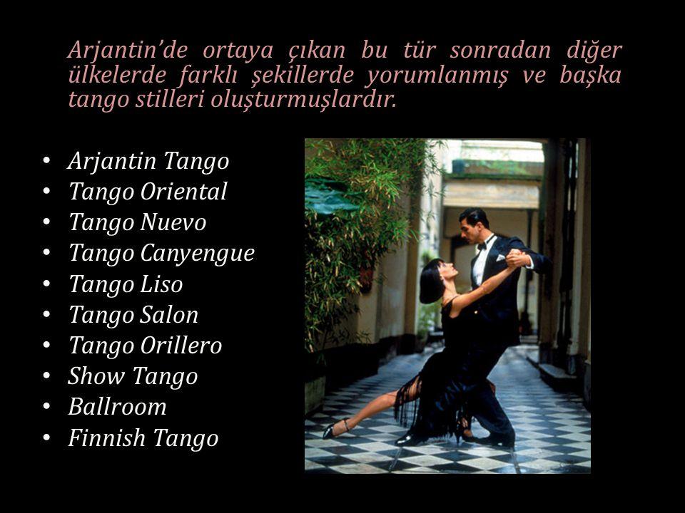 Arjantin'de ortaya çıkan bu tür sonradan diğer ülkelerde farklı şekillerde yorumlanmış ve başka tango stilleri oluşturmuşlardır. Arjantin Tango Tango