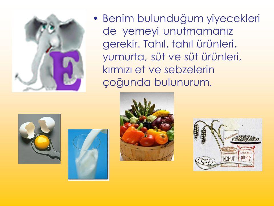 Benim bulunduğum yiyecekleri de yemeyi unutmamanız gerekir. Tahıl, tahıl ürünleri, yumurta, süt ve süt ürünleri, kırmızı et ve sebzelerin çoğunda bulu