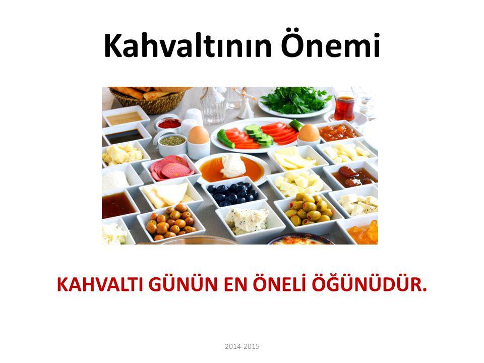 Kahvaltının Önemi KAHVALTI GÜNÜN EN ÖNELİ ÖĞÜNÜDÜR. 2014-2015