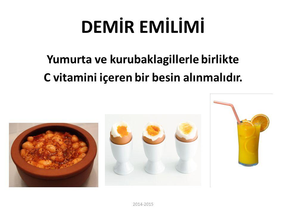 DEMİR EMİLİMİ Yumurta ve kurubaklagillerle birlikte C vitamini içeren bir besin alınmalıdır. 2014-2015