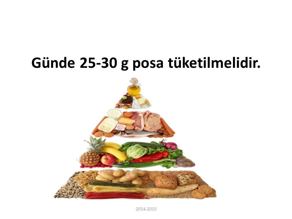 Günde 25-30 g posa tüketilmelidir. 2014-2015