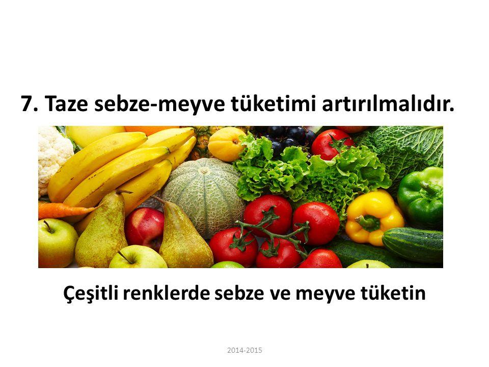 7. Taze sebze-meyve tüketimi artırılmalıdır. Çeşitli renklerde sebze ve meyve tüketin 2014-2015