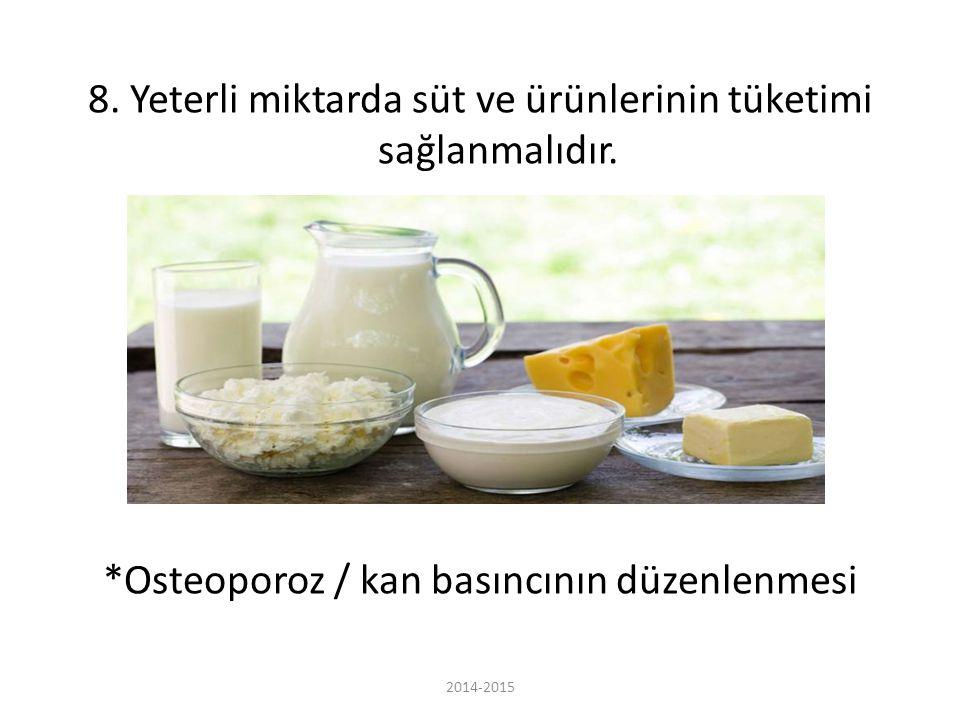 8. Yeterli miktarda süt ve ürünlerinin tüketimi sağlanmalıdır. *Osteoporoz / kan basıncının düzenlenmesi 2014-2015