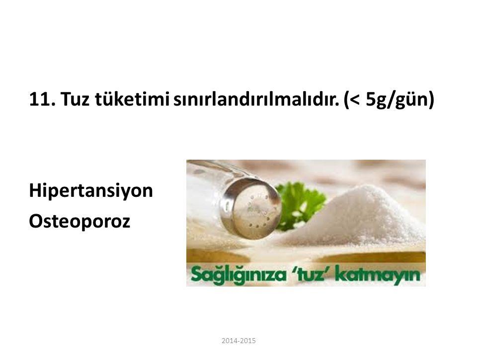 11. Tuz tüketimi sınırlandırılmalıdır. (< 5g/gün) Hipertansiyon Osteoporoz 2014-2015