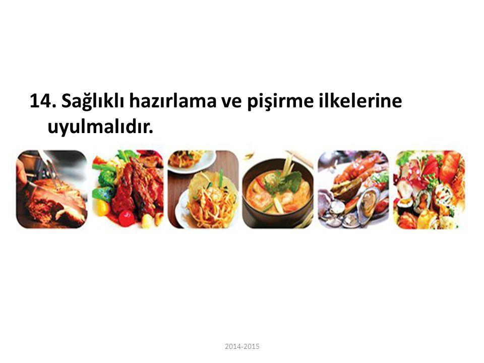 14. Sağlıklı hazırlama ve pişirme ilkelerine uyulmalıdır. 2014-2015