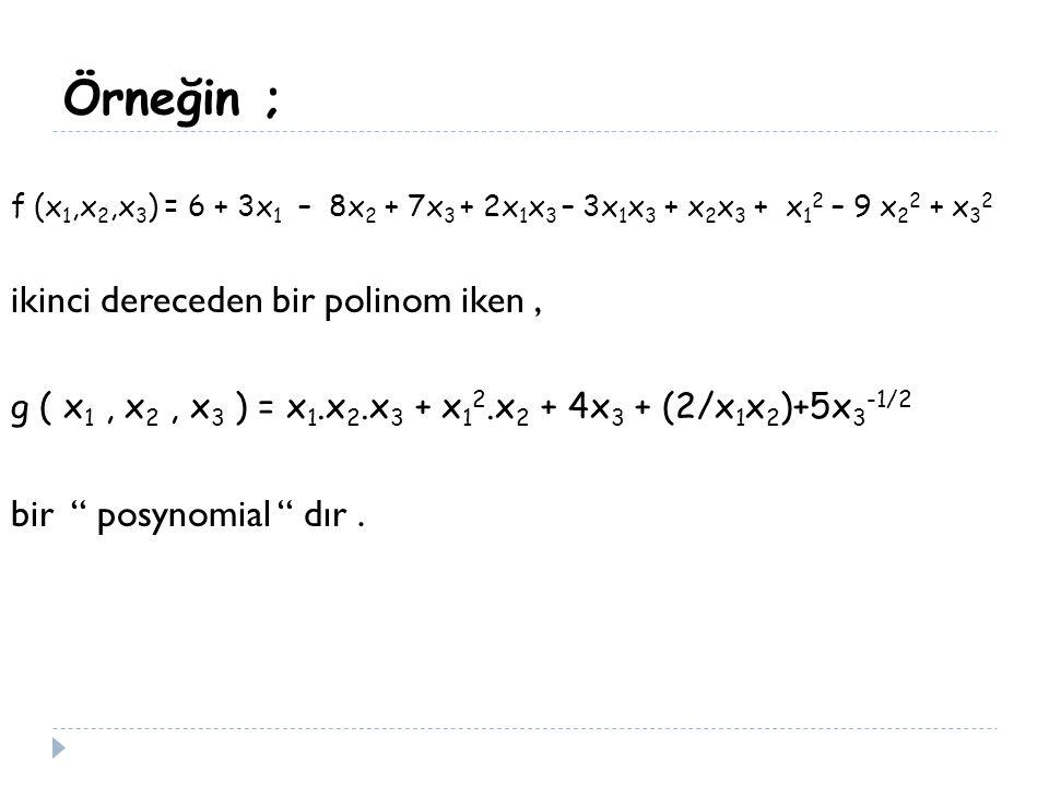 Örneğin ; f (x 1,x 2,x 3 ) = 6 + 3x 1 – 8x 2 + 7x 3 + 2x 1 x 3 – 3x 1 x 3 + x 2 x 3 + x 1 2 – 9 x 2 2 + x 3 2 ikinci dereceden bir polinom iken, g ( x