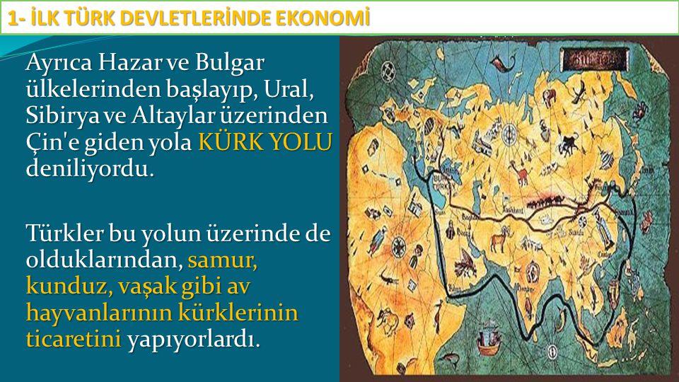 Ayrıca Hazar ve Bulgar ülkelerinden başlayıp, Ural, Sibirya ve Altaylar üzerinden Çin'e giden yola KÜRK YOLU deniliyordu. Türkler bu yolun üzerinde de