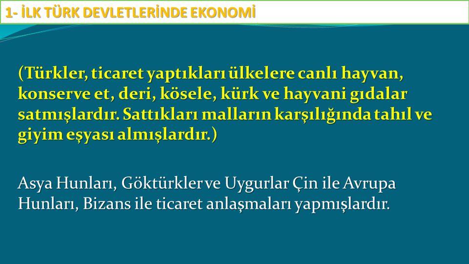(Türkler, ticaret yaptıkları ülkelere canlı hayvan, konserve et, deri, kösele, kürk ve hayvani gıdalar satmışlardır. Sattıkları malların karşılığında