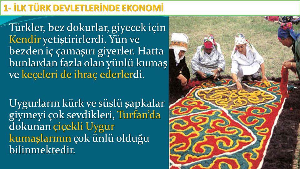 Türkler, bez dokurlar, giyecek için Kendir yetiştirirlerdi. Yün ve bezden iç çamaşırı giyerler. Hatta bunlardan fazla olan yünlü kumaş ve keçeleri de