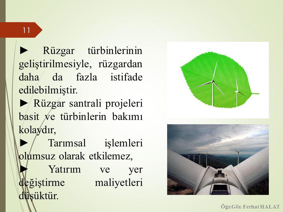 11 ► Rüzgar türbinlerinin geliştirilmesiyle, rüzgardan daha da fazla istifade edilebilmiştir.