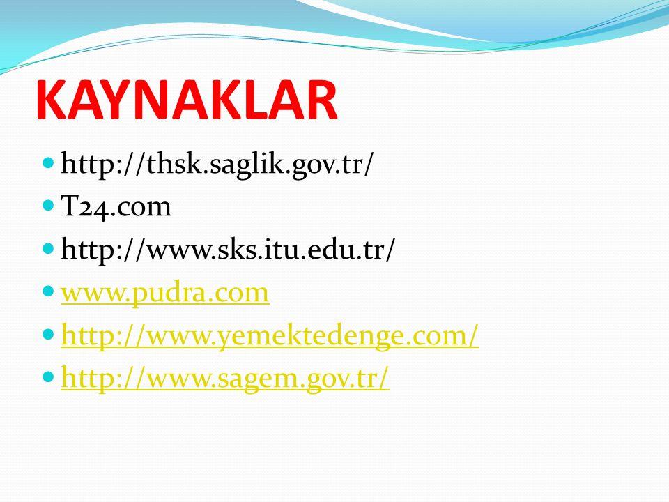 KAYNAKLAR http://thsk.saglik.gov.tr/ T24.com http://www.sks.itu.edu.tr/ www.pudra.com http://www.yemektedenge.com/ http://www.sagem.gov.tr/