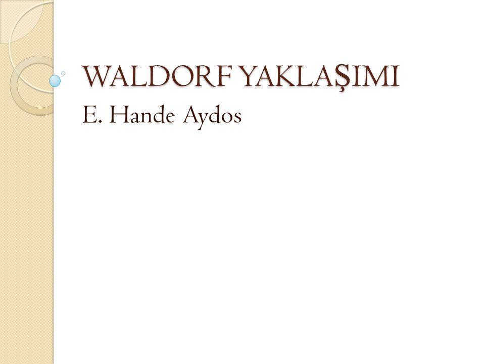 Waldorf Yakla ş ımı ilk olarak 1919 yılında Almanya'da ortaya çıkmı ş tır.