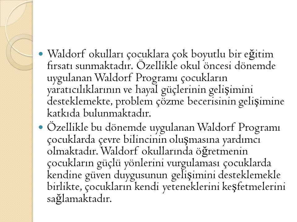 Waldorf okulları çocuklara çok boyutlu bir e ğ itim fırsatı sunmaktadır. Özellikle okul öncesi dönemde uygulanan Waldorf Programı çocukların yaratıcıl