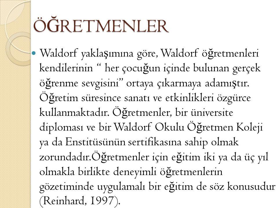 Waldorf Okullarında ö ğ retmen; Dü ş ünürdür, Sanatçıdır, Bilim adamıdır, Ş airdir, Çevrecidir, Müzisyendir (Astley ve Jacson, 2000; Houston, 1990).