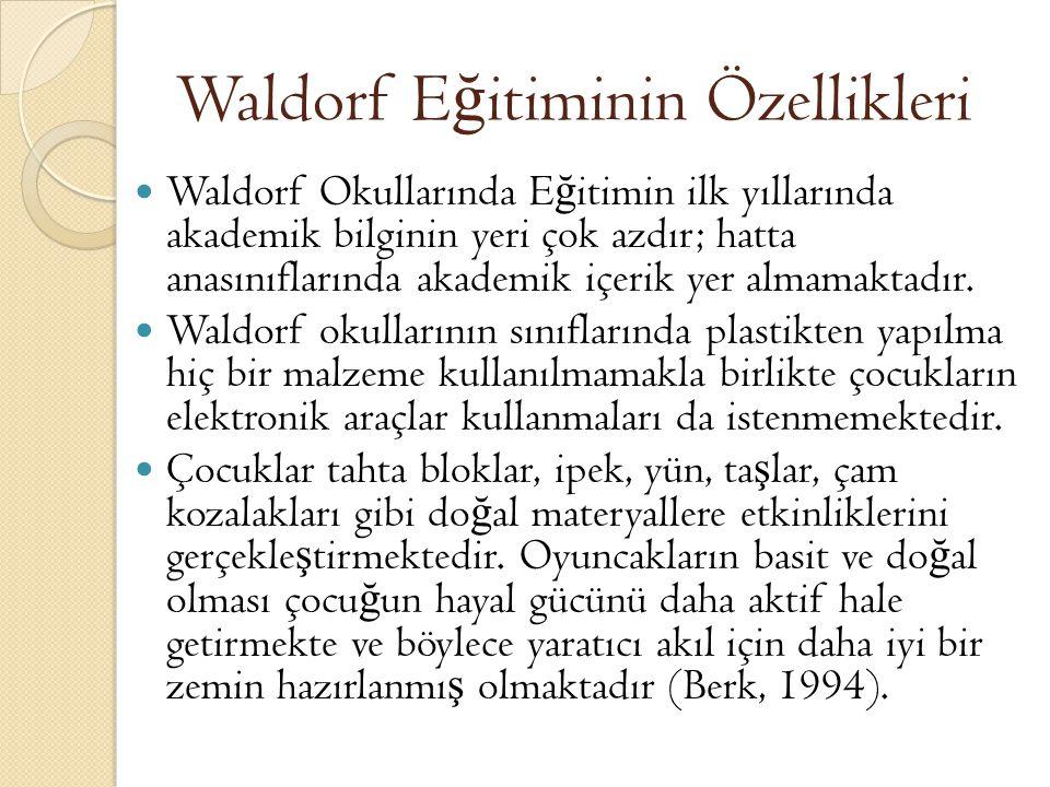 Waldorf E ğ itiminin Özellikleri Waldorf Okullarında E ğ itimin ilk yıllarında akademik bilginin yeri çok azdır; hatta anasınıflarında akademik içerik