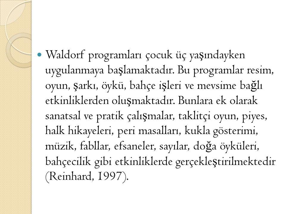 Waldorf programları çocuk üç ya ş ındayken uygulanmaya ba ş lamaktadır. Bu programlar resim, oyun, ş arkı, öykü, bahçe i ş leri ve mevsime ba ğ lı etk