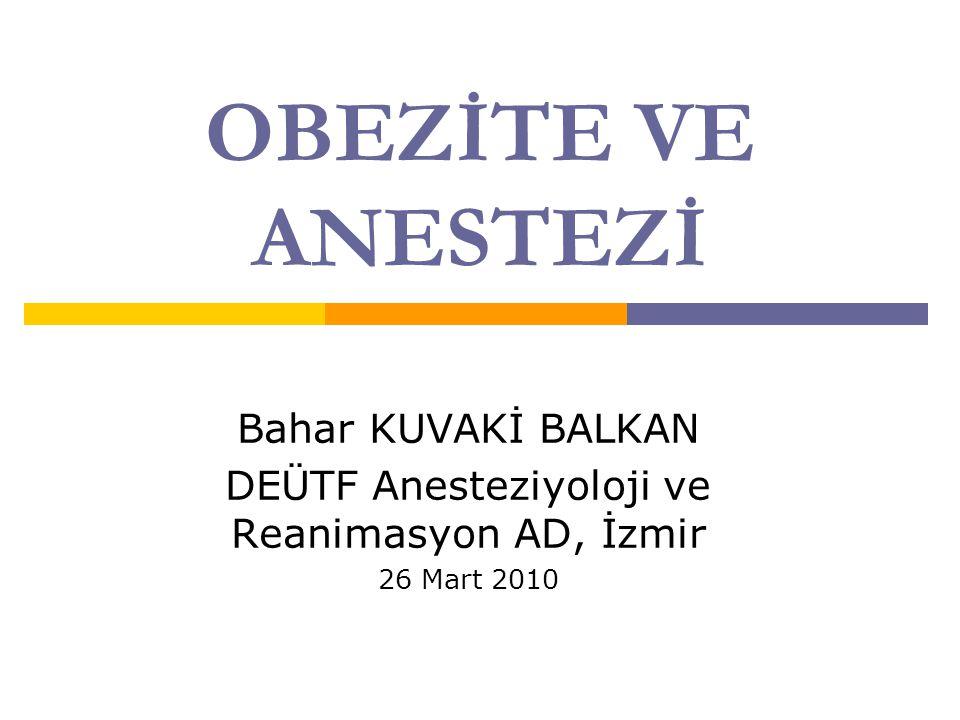 OBEZİTE VE ANESTEZİ Bahar KUVAKİ BALKAN DEÜTF Anesteziyoloji ve Reanimasyon AD, İzmir 26 Mart 2010
