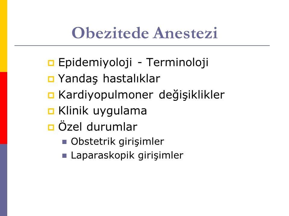 Obezitede Anestezi  Epidemiyoloji - Terminoloji  Yandaş hastalıklar  Kardiyopulmoner değişiklikler  Klinik uygulama  Özel durumlar Obstetrik girişimler Laparaskopik girişimler