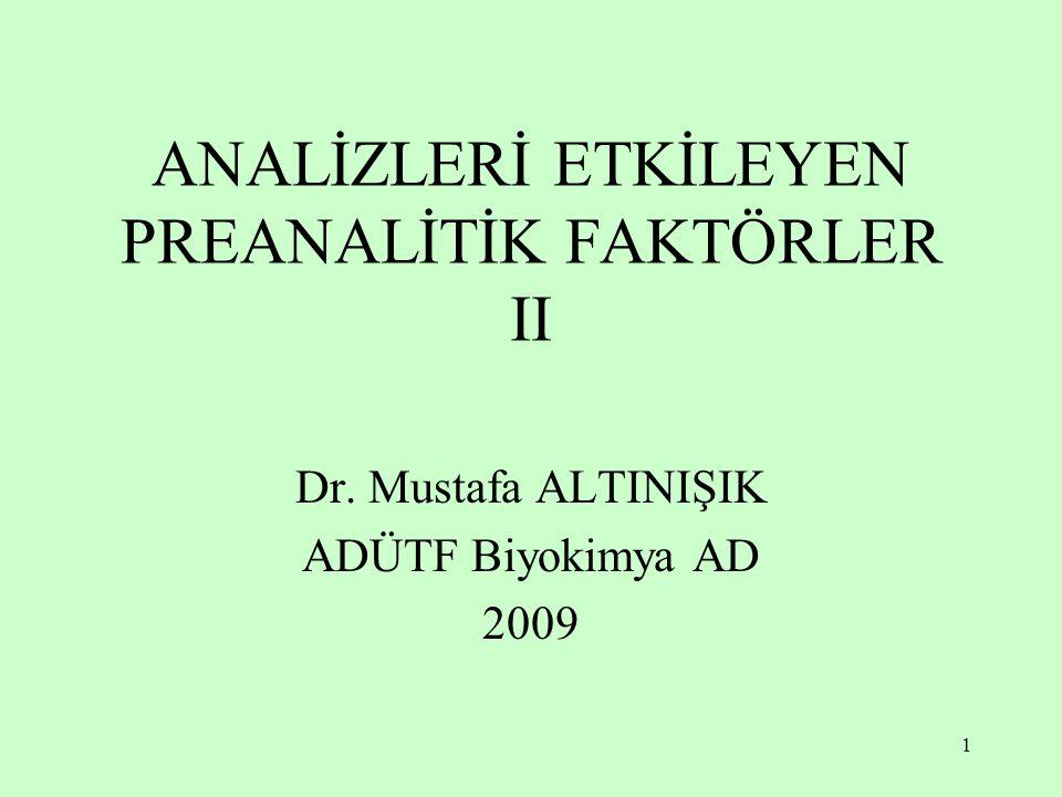 1 ANALİZLERİ ETKİLEYEN PREANALİTİK FAKTÖRLER II Dr. Mustafa ALTINIŞIK ADÜTF Biyokimya AD 2009