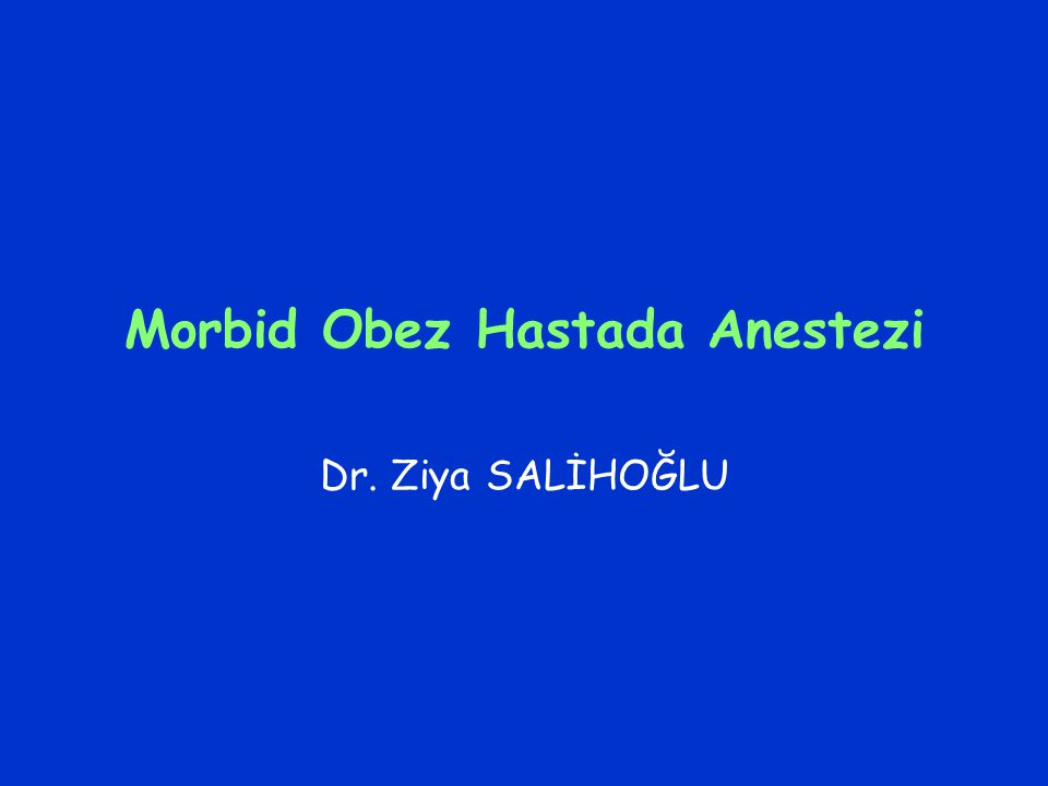 Morbid Obez Hastada Anestezi Dr. Ziya SALİHOĞLU