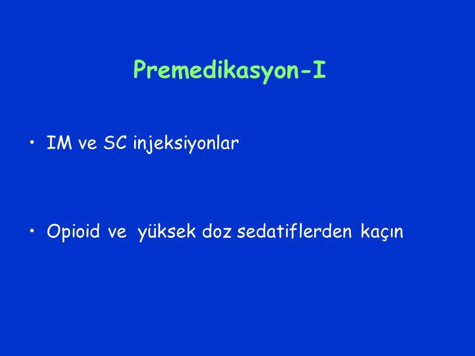 Premedikasyon-I IM ve SC injeksiyonlar Opioid ve yüksek doz sedatiflerden kaçın