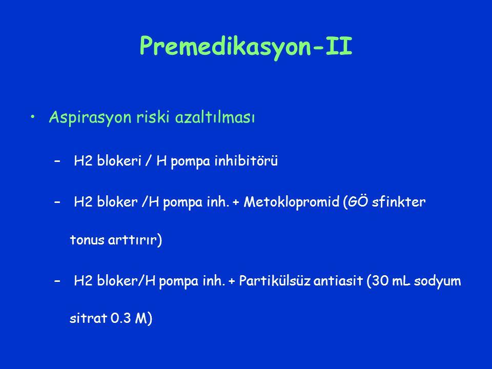 Premedikasyon-II Aspirasyon riski azaltılması – H2 blokeri / H pompa inhibitörü – H2 bloker /H pompa inh. + Metoklopromid (GÖ sfinkter tonus arttırır)