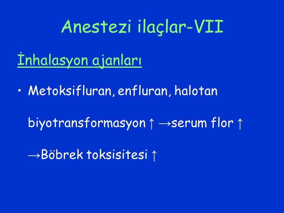 Anestezi ilaçlar-VII İnhalasyon ajanları Metoksifluran, enfluran, halotan biyotransformasyon ↑ → serum flor ↑ → Böbrek toksisitesi ↑