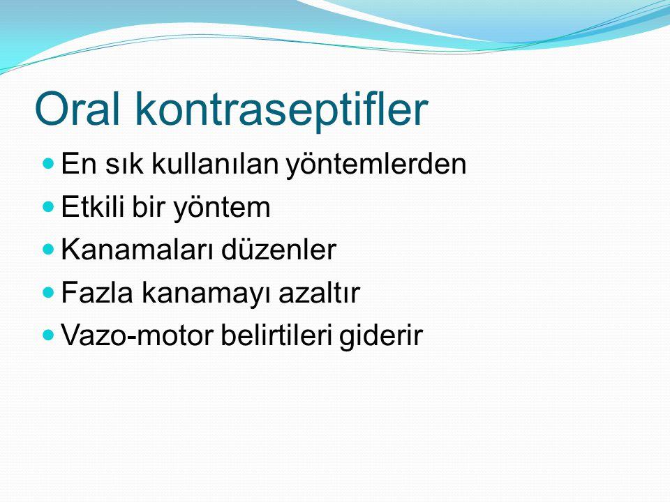 Oral kontraseptifler En sık kullanılan yöntemlerden Etkili bir yöntem Kanamaları düzenler Fazla kanamayı azaltır Vazo-motor belirtileri giderir