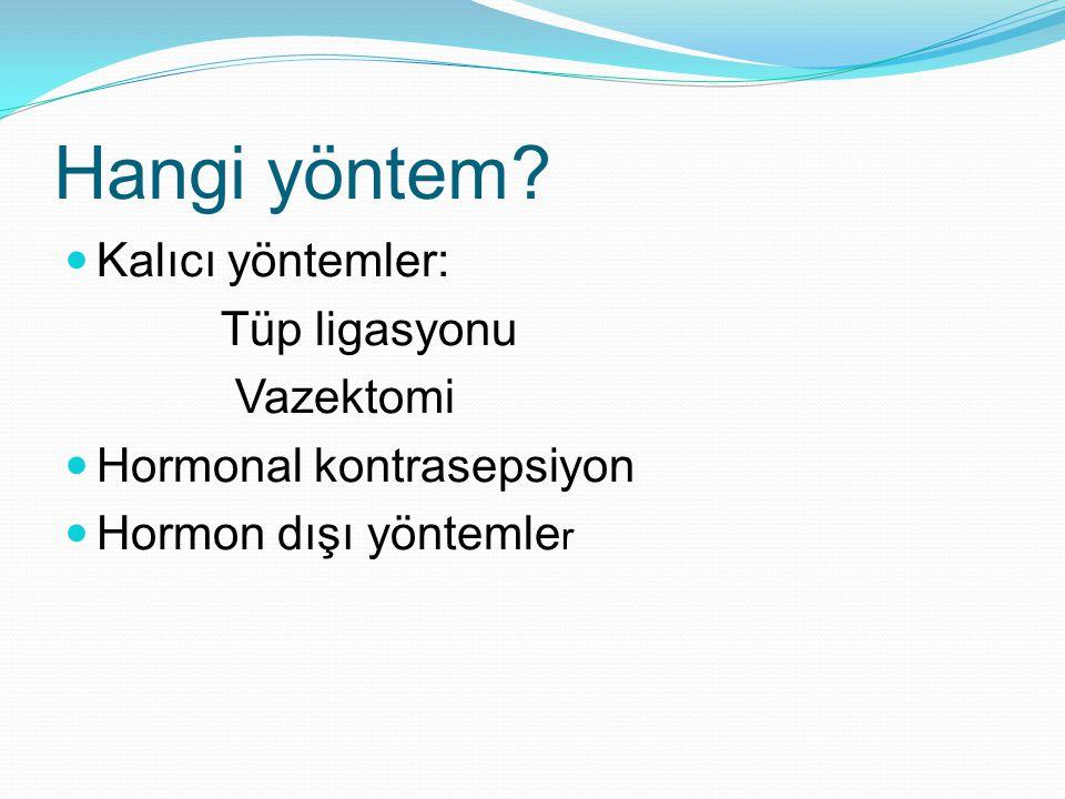 Hangi yöntem? Kalıcı yöntemler: Tüp ligasyonu Vazektomi Hormonal kontrasepsiyon Hormon dışı yöntemle r