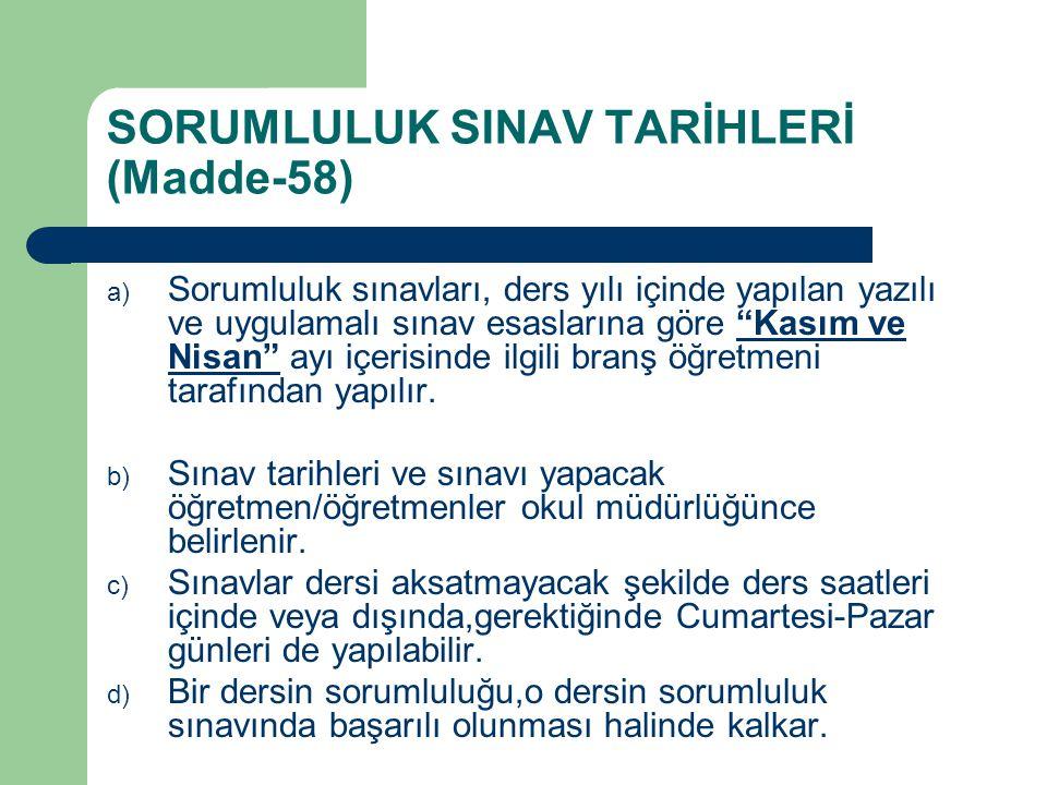 SORUMLULUK SINAV TARİHLERİ (Madde-58) a) Sorumluluk sınavları, ders yılı içinde yapılan yazılı ve uygulamalı sınav esaslarına göre Kasım ve Nisan ayı içerisinde ilgili branş öğretmeni tarafından yapılır.