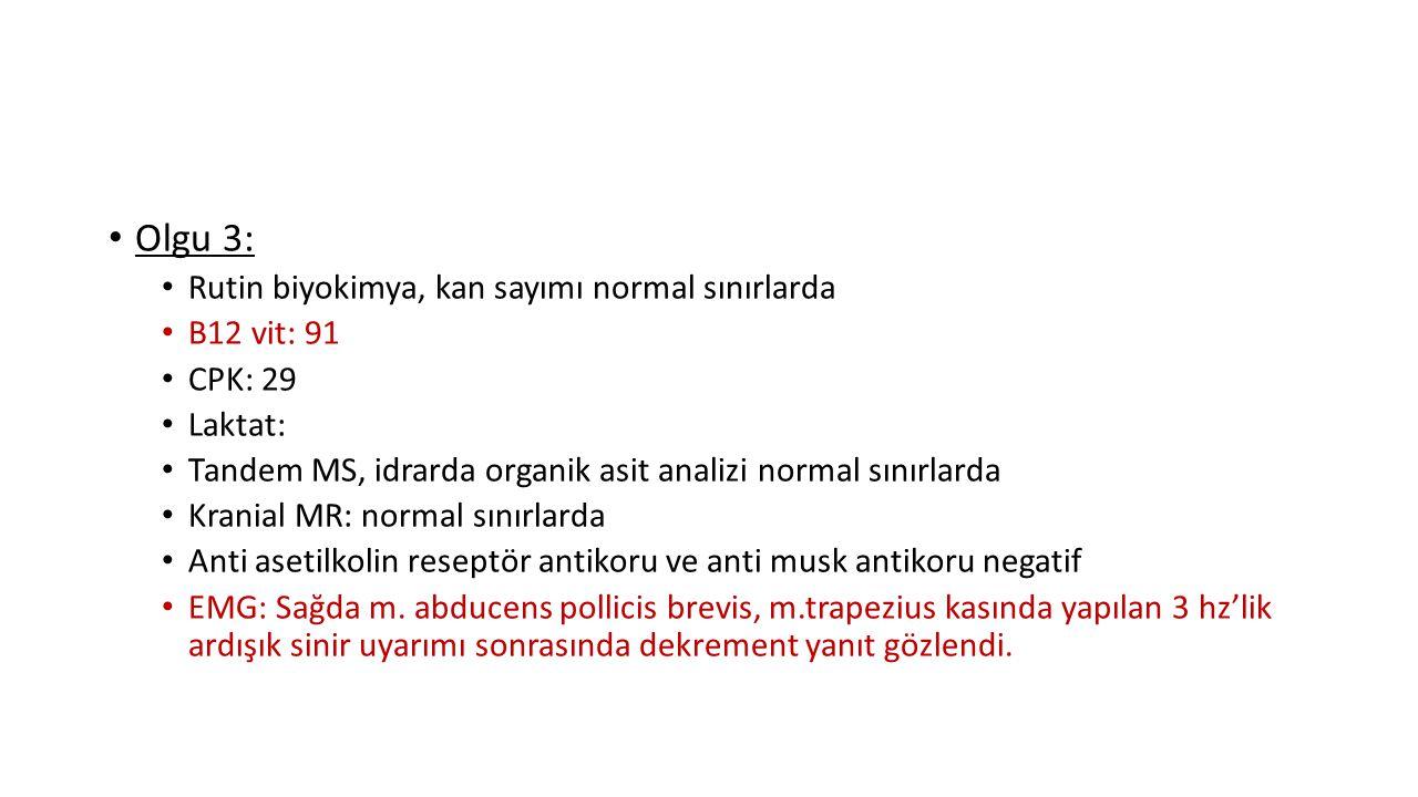 Olgu 3: Rutin biyokimya, kan sayımı normal sınırlarda B12 vit: 91 CPK: 29 Laktat: Tandem MS, idrarda organik asit analizi normal sınırlarda Kranial MR