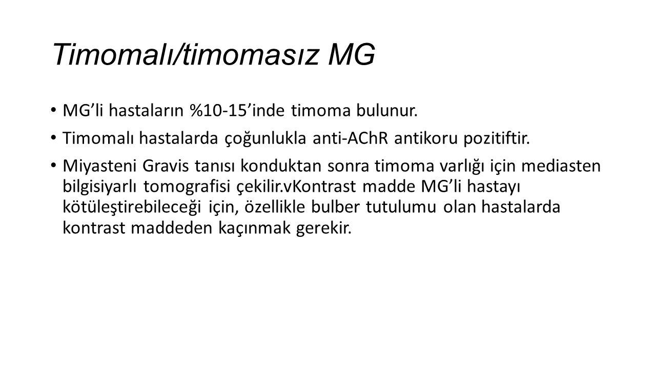 Timomalı/timomasız MG MG'li hastaların %10-15'inde timoma bulunur. Timomalı hastalarda çoğunlukla anti-AChR antikoru pozitiftir. Miyasteni Gravis tanı