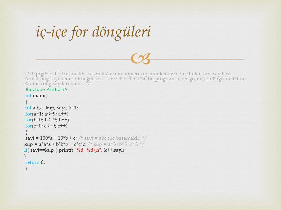 iç-içe for döngüleri /* 07prg05.c: Üç basamaklı, basamaklarının küpleri toplamı kendisine eşit olan tam sayılara Armstrong sayı denir. Örneğin: 371
