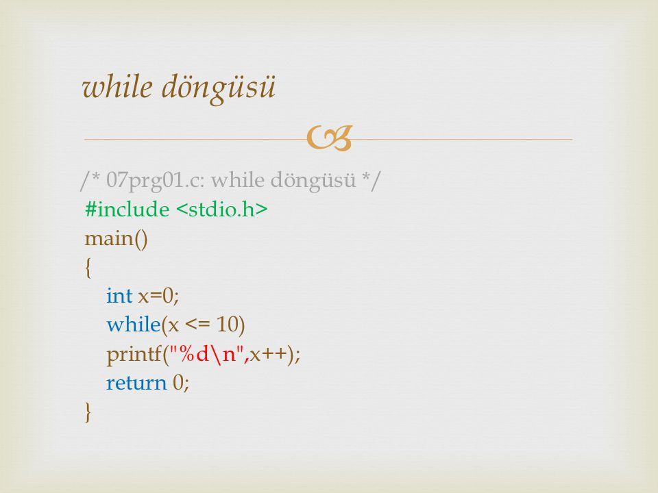  while döngüsü /* 07prg01.c: while döngüsü */ #include main() { int x=0; while(x <= 10) printf(