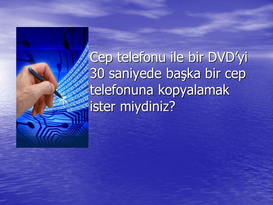 Cep telefonu ile bir DVD'yi 30 saniyede başka bir cep telefonuna kopyalamak ister miydiniz?