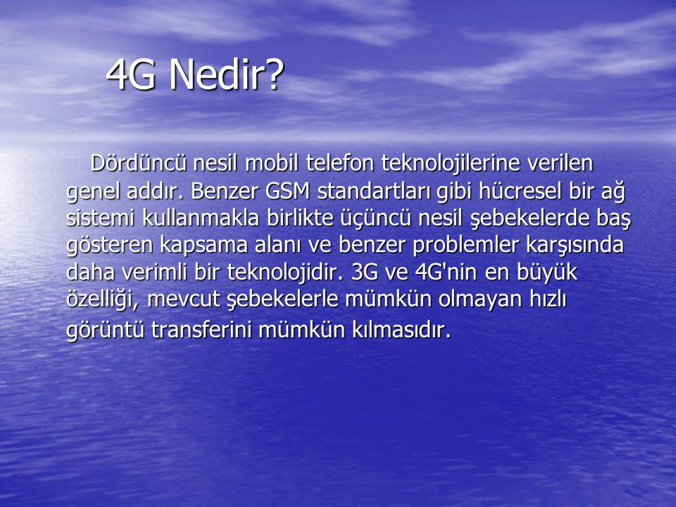 4G Nedir? 4G Nedir? Dördüncü nesil mobil telefon teknolojilerine verilen genel addır. Benzer GSM standartları gibi hücresel bir ağ sistemi kullanmakla