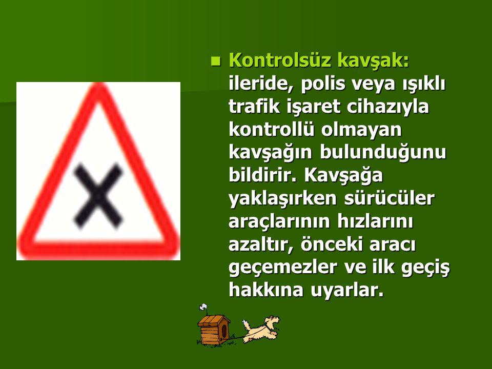 Kontrolsüz kavşak: ileride, polis veya ışıklı trafik işaret cihazıyla kontrollü olmayan kavşağın bulunduğunu bildirir.
