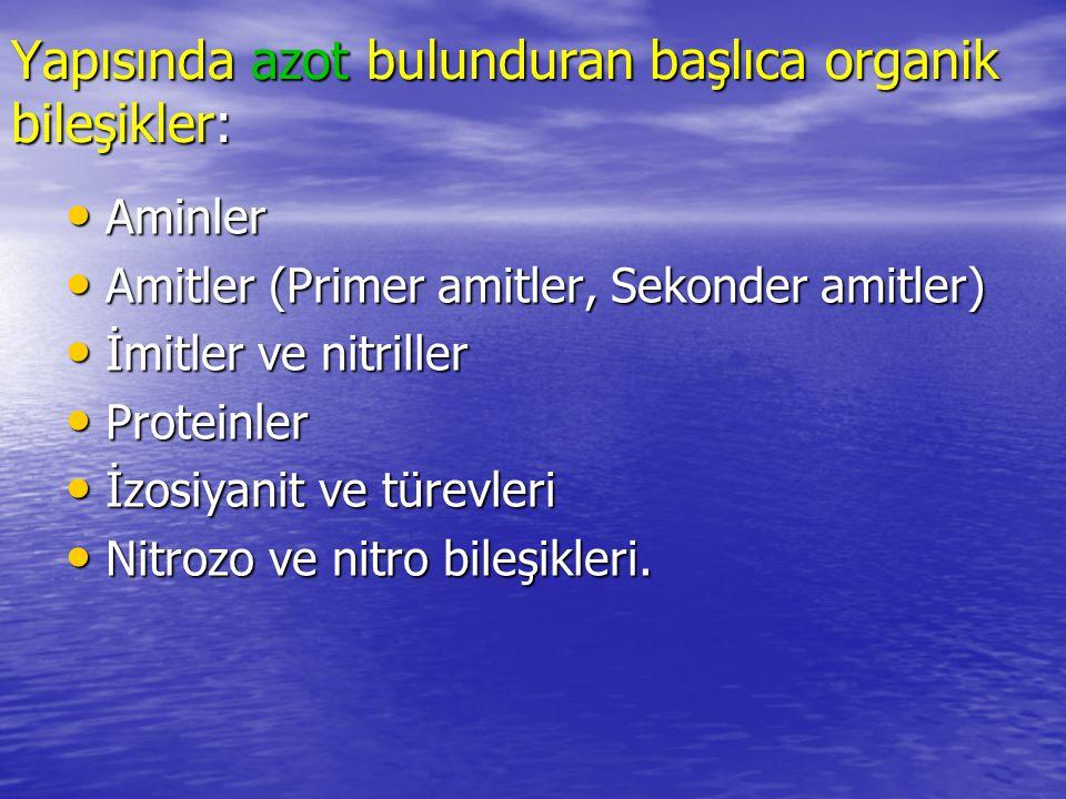 Yapısında azot bulunduran başlıca organik bileşikler: Aminler Aminler Amitler (Primer amitler, Sekonder amitler) Amitler (Primer amitler, Sekonder ami