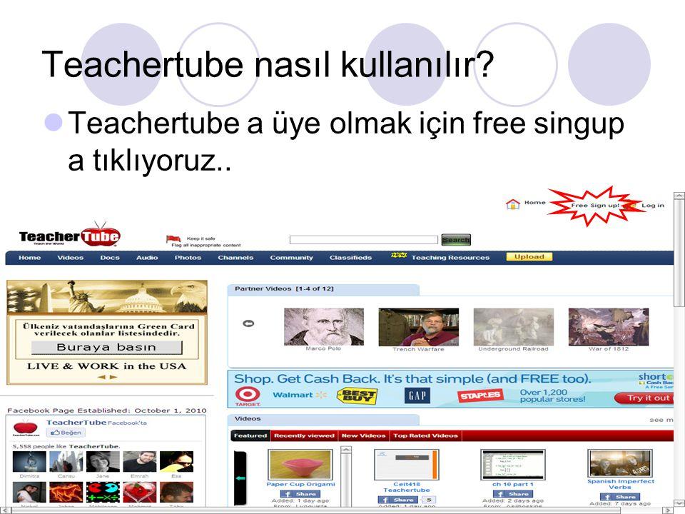 Teachertube nasıl kullanılır Teachertube a üye olmak için free singup a tıklıyoruz..