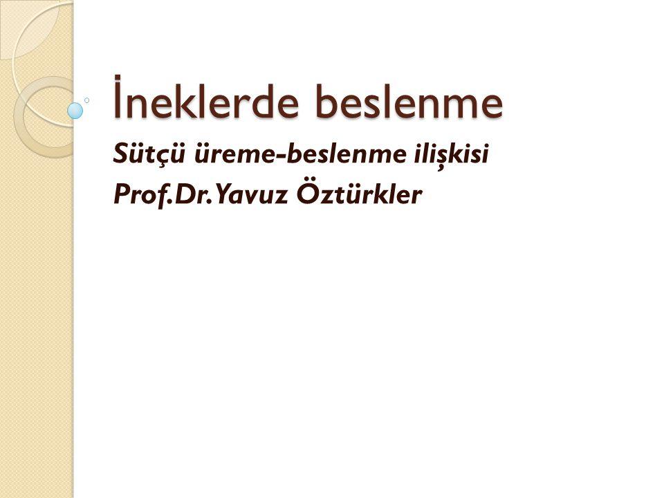 İ neklerde beslenme Sütçü üreme-beslenme ilişkisi Prof.Dr.Yavuz Öztürkler