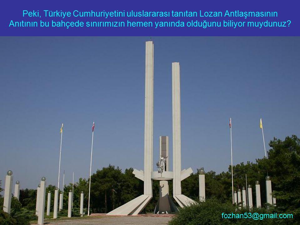 Peki, Türkiye Cumhuriyetini uluslararası tanıtan Lozan Antlaşmasının Anıtının bu bahçede sınırımızın hemen yanında olduğunu biliyor muydunuz? fozhan53
