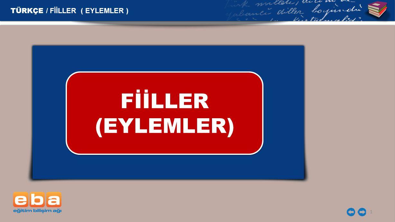 FİİLLER (EYLEMLER) 1 TÜRKÇE / FİİLLER ( EYLEMLER )