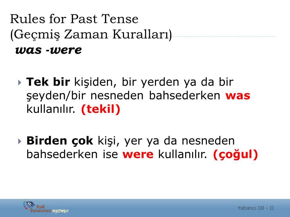 Rules for Past Tense (Geçmiş Zaman Kuralları) was -were  Tek bir kişiden, bir yerden ya da bir şeyden/bir nesneden bahsederken was kullanılır. (tekil