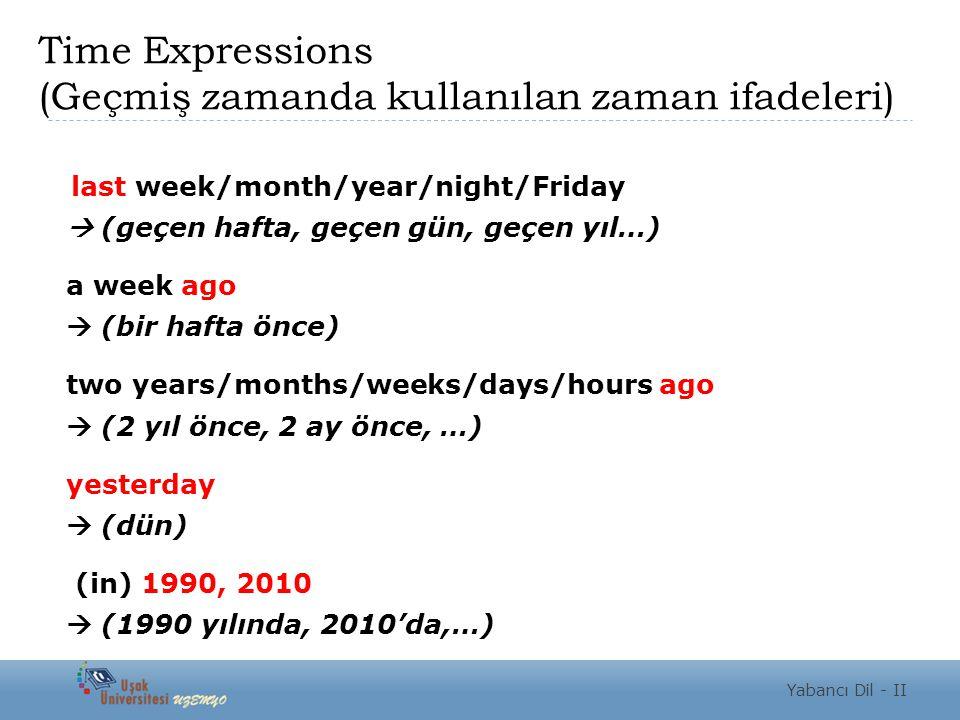Time Expressions (Geçmiş zamanda kullanılan zaman ifadeleri) last week/month/year/night/Friday  (geçen hafta, geçen gün, geçen yıl…) a week ago  (bi