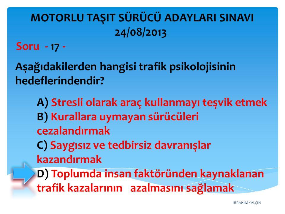 İBRAHİM YALÇIN A) Stresli olarak araç kullanmayı teşvik etmek B) Kurallara uymayan sürücüleri cezalandırmak C) Saygısız ve tedbirsiz davranışlar kazan